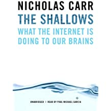 The Shallows: What the Internet Is Doing to Our Brains by Nicholas Carr (2010-06-07)