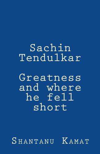 Sachin Tendulkar. Greatness and where he fell short. (English Edition) por Shantanu Kamat