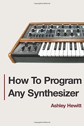 How To Program Any Synthesizer por Ashley Hewitt