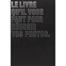 Le livre qu'il vous faut pour réussir vos photos