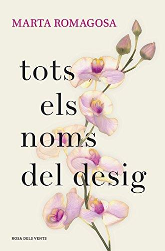 Tots els noms del desig (Catalan Edition) por Marta Romagosa