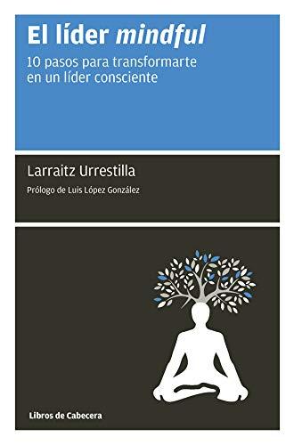 El líder mindful: 10 pasos para transformarte en un líder consciente (Manuales de gestión) (Spanish Edition)