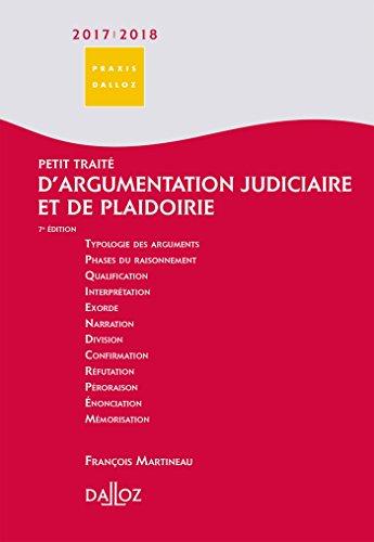 Petit traité d'argumentation judiciaire et de plaidoirie 2017/2018 - 7e éd.