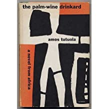 The Palm-Wine Drinkard and his Dead Palm-Wine Tapster in the Dead's Town by Amos TUTUOLA (1953-01-01)