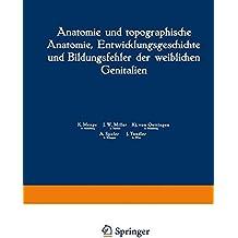 Anatomie und topographische Anatomie, Entwicklungsgeschichte und Bildungsfehler der weiblichen Genitalien (Handbuch der Gynäkologie, Band 1)