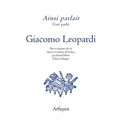 Ainsi parlait Giacomo Leopardi : Dits et maximes de vie