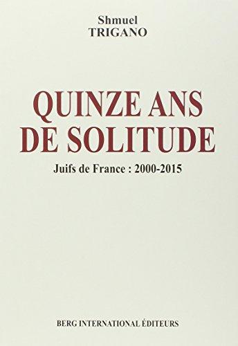 Quinze ans de solitude: Juifs de France : 2000 - 2015
