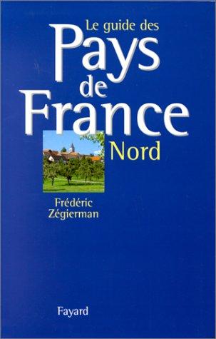 LE GUIDE DES PAYS DE FRANCE. Tome 1, Le Nord par Frédéric Zégierman