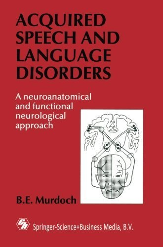 Acquired Speech and Language Disorders: A neuroanatomical and functional neurological approach by B. E. Murdoch (1990-01-01)