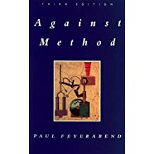 Against Method: Outline of an Anarchistic Theory of Knowledge by Paul K. Feyerabend (1993-08-13)