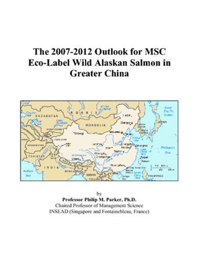 The 2007-2012 Outlook for MSC Eco-Label Wild Alaskan Salmon in Greater China