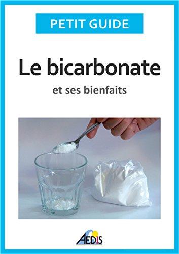 Le bicarbonate et ses bienfaits: Un guide pratique pour connaître ses vertus et ses secrets d'utilisation (Petit guide t. 268) par Petit Guide