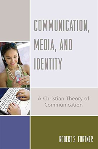 [Communication, Media and Identity: A Christian Theory of Communication] (By: Robert S. Fortner) [published: January, 2007]
