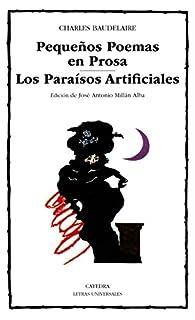 Pequeños Poemas en Prosa; Los Paraísos Artificiales par Charles Baudelaire