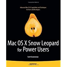 Mac OS X Snow Leopard for Power Users: Advanced Capabilities and Techniques 2010 edition by Granneman, Scott (2010) Paperback