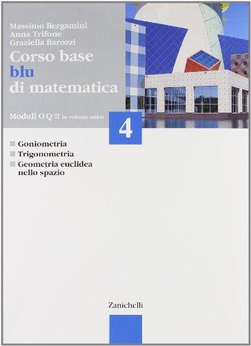 Corso base blu di matematica. Modulo O-Q-Pi greco. Per le Scuole superiori: 4