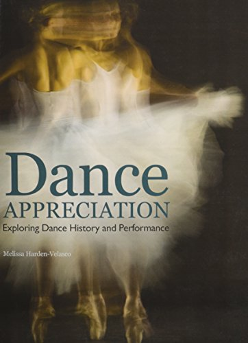 Dance Appreciation: Exploring Dance History and Performance por Melissa Harden-velasco