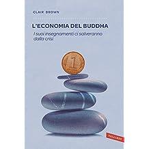 L'economia del Buddha: I suoi insegnamenti ci salveranno dalla crisi