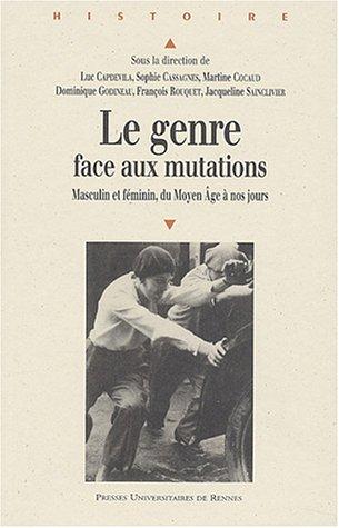 Le genre face aux mutations : Masculin et féminin, du Moyen Age à nos jours par Luc Capdevila