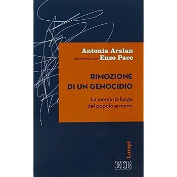 Rimozione Di Un Genocidio. La Memoria Lunga Del Popolo Armeno