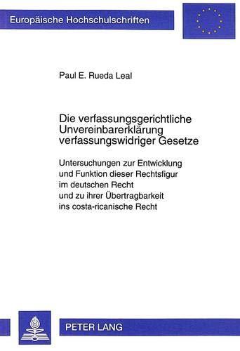Die verfassungsgerichtliche Unvereinbarerklärung verfassungswidriger Gesetze: Untersuchungen zur Entwicklung und Funktion dieser Rechtsfigur im ... / Series 2: Law / Série 2: Droit, Band 2405) -