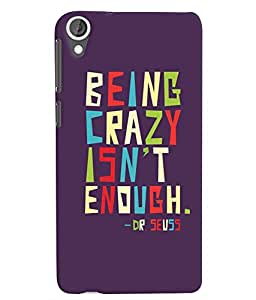 Citydreamz Being Crazy Isnt Enough/Quotes/Quotations Hard Polycarbonate Designer Back Case Cover For HTC Desire 628/ HTC Desire 628 Dual Sim