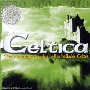 Celtica : Toute la magie des plus belles ballades Celtes