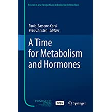 A Time for Metabolism and Hormones (Research and Perspectives in Endocrine Interactions)
