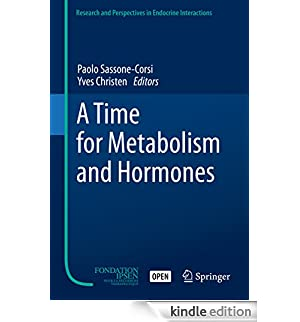 A Time for Metabolism and Hormones (Research and Perspectives in Endocrine Interactions) (English Edition) [Edizione Kindle]