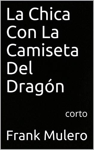 La Chica Con La Camiseta Del Dragón: corto eBook: Mulero, Frank ...