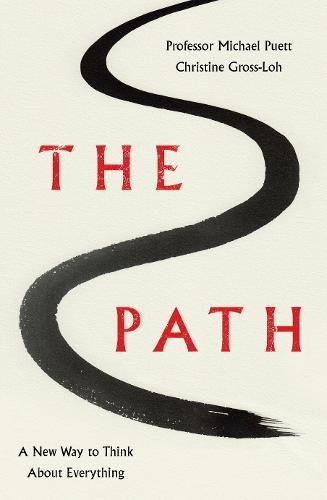 The Path: A New Way to Think About Everything par Professor Michael Puett, Christine Gross-Loh