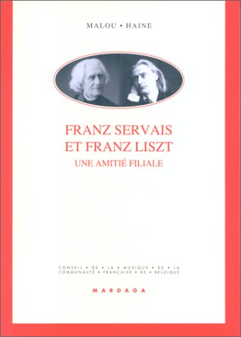 Franz Servais et Franz Liszt. Une amitié filiale par Malou Haine