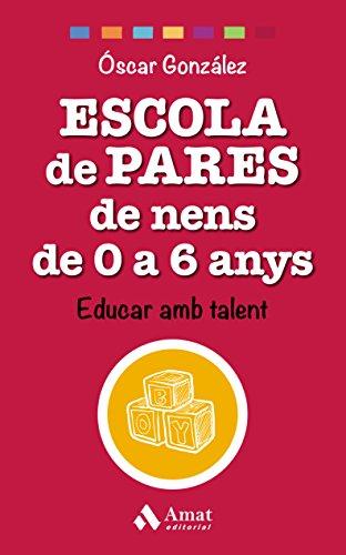 Escola de pares de nens de 0 a 6 anys: Educar amb talent por Óscar  González