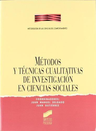 Métodos y técnicas cualitativas investigación en ciencias sociales (Síntesis psicología. Metodología de las ciencias del comportamiento) por Juan Manuel Delgado