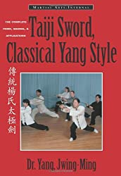Taiji Sword, Classical Yang Style: The Complete Form, Qigong, and Applications