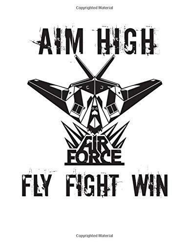 Aim High Air Force Fly Fight Win: United States Air Force Journal Diary Composition Book
