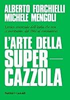 L'arte della supercazzola. Lessico essenziale dell'Italia che non ci meritiamo, dal 1861 al Covid-19