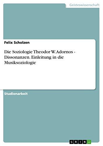 Die Soziologie Theodor W. Adornos - Dissonanzen. Einleitung in die Musiksoziologie