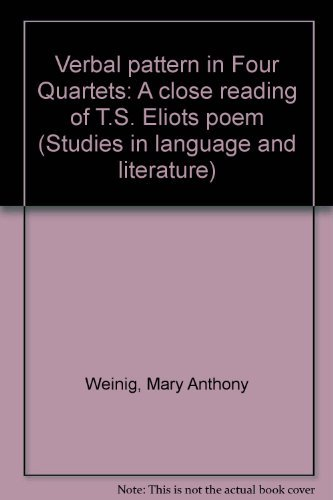Verbal pattern in Four quartets: A close reading of T.S. Eliot's poem (Studies in language and literature)