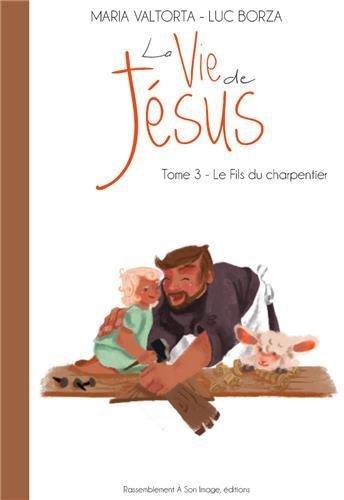 La Vie de Jesus d'Après Maria Valtorta T3 - le Fils du Charpentier