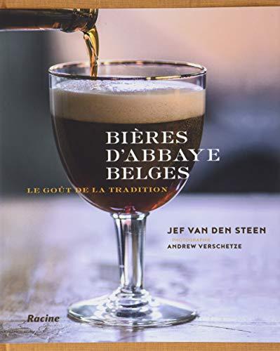 Bières d'abbaye belges: Le goût de la tradition par Jef Van den Steen