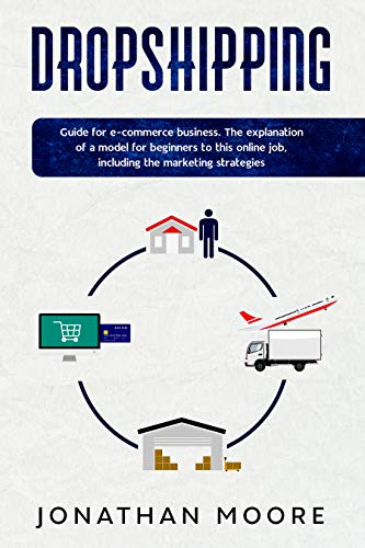 Dropshipping: Dropshipping: Guide for E-Commerce Business. The Explanation of a Model for Beginners to This Online Job, Including the Marketing Strategies. (English Edition)