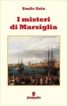 I misteri di Marsiglia (Emozioni senza tempo Vol. 252) di [Emile Zola]