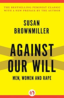 Against Our Will: Men, Women and Rape by [Brownmiller, Susan]