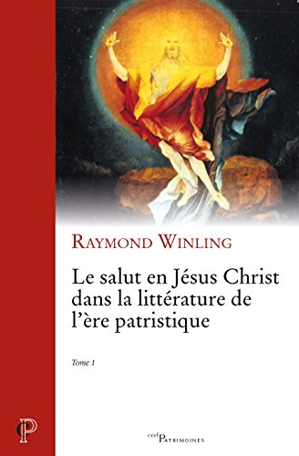 Le salut en Jésus Christ dans la littérature de l'ère patristique : Tome 1