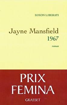 Jayne Mansfield 1967 - Prix Fémina 2011 (Littérature Française) par [Liberati, Simon]