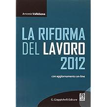 La riforma del lavoro 2012. Con aggiornamento online