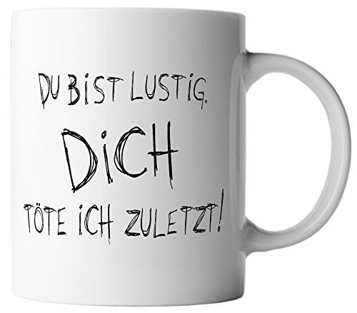 vanVerden Tasse Bist lustig Töte dich zuletzt, Farbe:Weiß/Schwarz