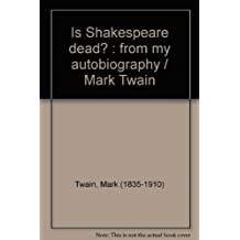 Is Shakespeare dead? : from my autobiography / Mark Twain