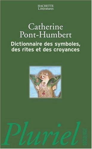 Dictionnaire des symboles, des rites et des croyances par Catherine Pont Humbert
